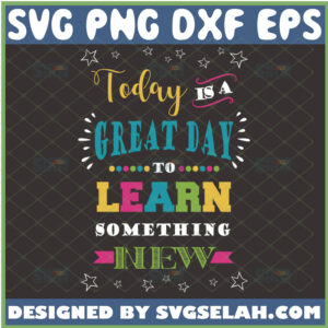 today is a great day to learn something new svg