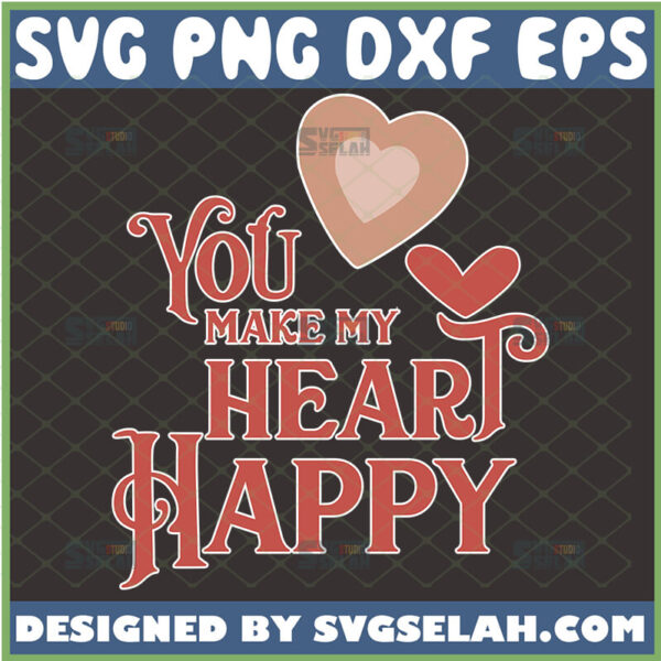 you make my heart happy svg