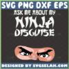 ask me about my ninja disguise svg ninja disguise shirt svg