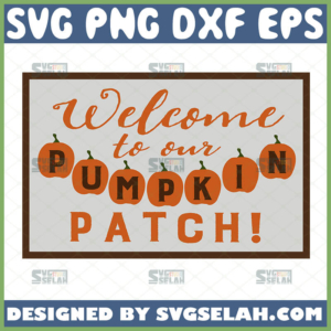 welcome to our pumpkin patch svg fall decorations svg